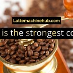 What is the strongest coffee?