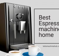 Best Espresso machine for home 2021- Latte Machine Hub